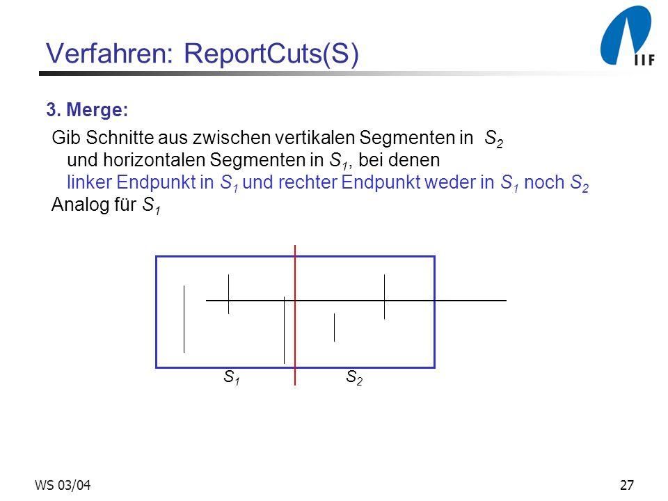27WS 03/04 Verfahren: ReportCuts(S) 3. Merge: Gib Schnitte aus zwischen vertikalen Segmenten in S 2 und horizontalen Segmenten in S 1, bei denen linke