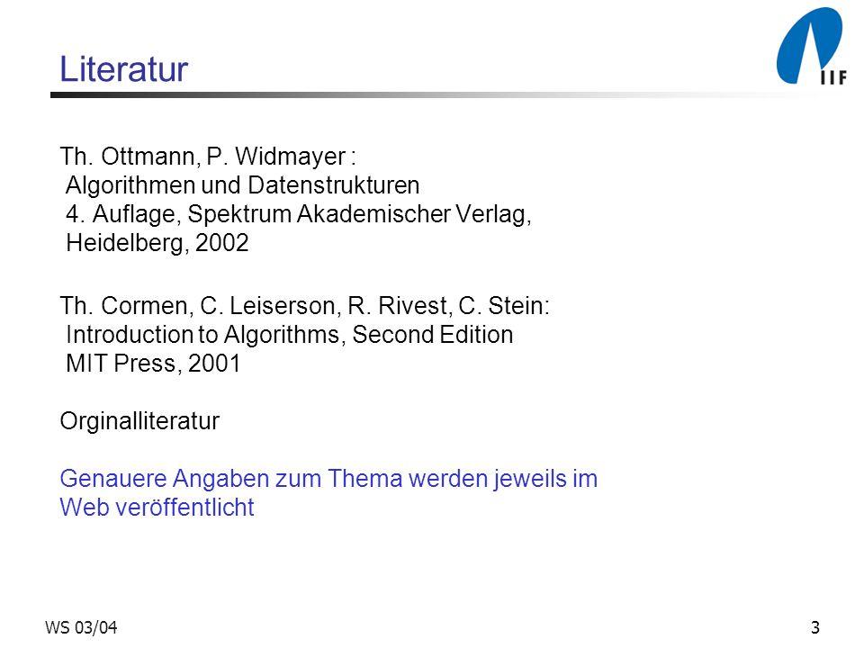 3WS 03/04 Literatur Th. Ottmann, P. Widmayer : Algorithmen und Datenstrukturen 4. Auflage, Spektrum Akademischer Verlag, Heidelberg, 2002 Th. Cormen,