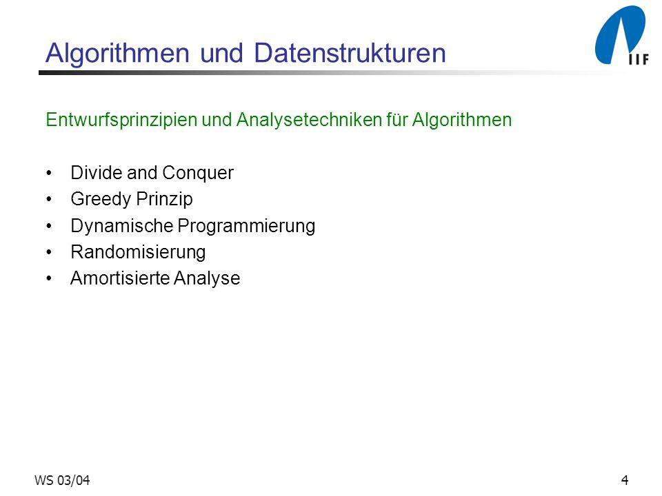 4WS 03/04 Algorithmen und Datenstrukturen Entwurfsprinzipien und Analysetechniken für Algorithmen Divide and Conquer Greedy Prinzip Dynamische Programmierung Randomisierung Amortisierte Analyse