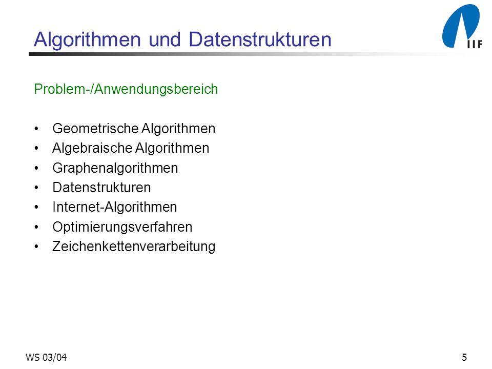 5WS 03/04 Algorithmen und Datenstrukturen Problem-/Anwendungsbereich Geometrische Algorithmen Algebraische Algorithmen Graphenalgorithmen Datenstrukturen Internet-Algorithmen Optimierungsverfahren Zeichenkettenverarbeitung