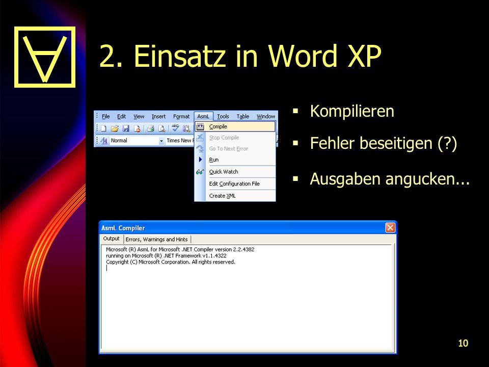 10 2. Einsatz in Word XP Kompilieren Fehler beseitigen (?) Ausgaben angucken...