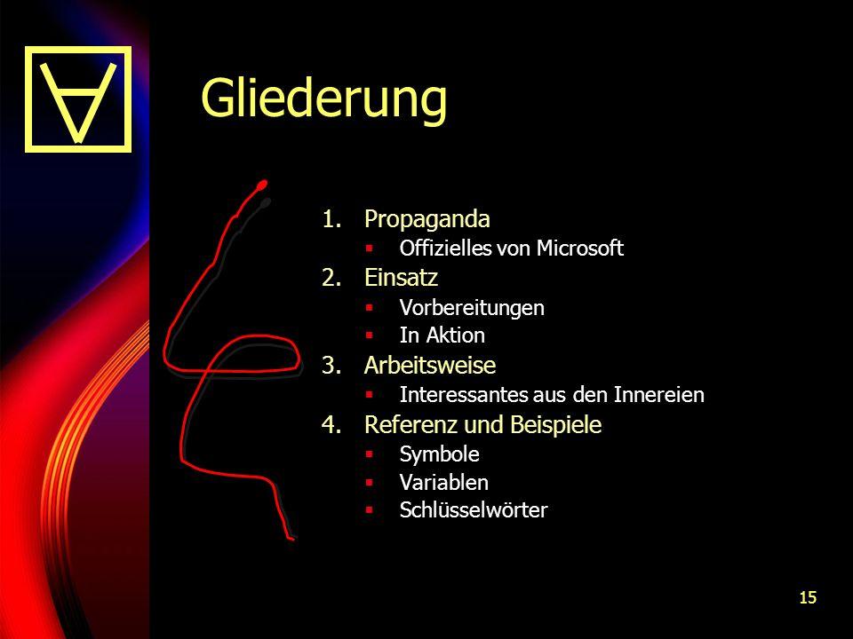 15 Gliederung 1.Propaganda Offizielles von Microsoft 2.Einsatz Vorbereitungen In Aktion 3.Arbeitsweise Interessantes aus den Innereien 4.Referenz und Beispiele Symbole Variablen Schlüsselwörter