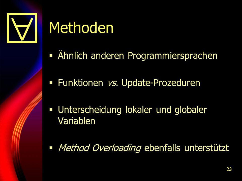 23 Methoden Ähnlich anderen Programmiersprachen Funktionen vs.