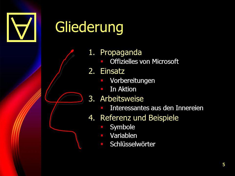 5 Gliederung 1.Propaganda Offizielles von Microsoft 2.Einsatz Vorbereitungen In Aktion 3.Arbeitsweise Interessantes aus den Innereien 4.Referenz und Beispiele Symbole Variablen Schlüsselwörter