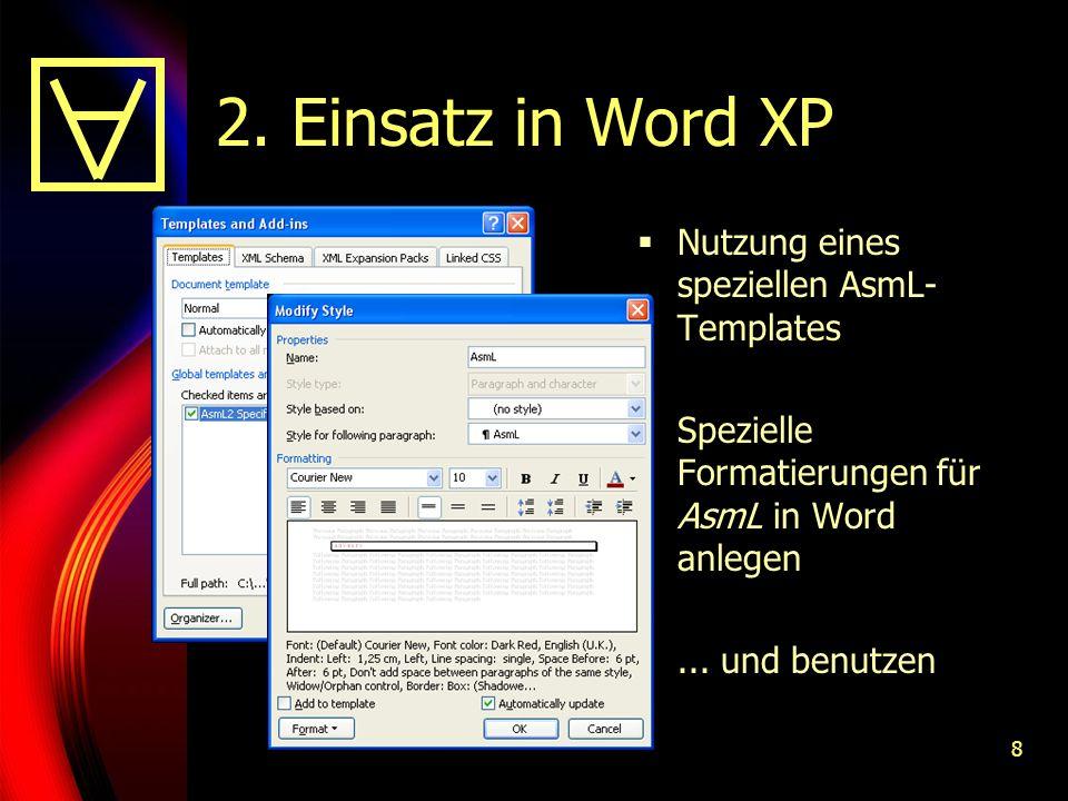 8 2. Einsatz in Word XP Nutzung eines speziellen AsmL- Templates Spezielle Formatierungen für AsmL in Word anlegen... und benutzen