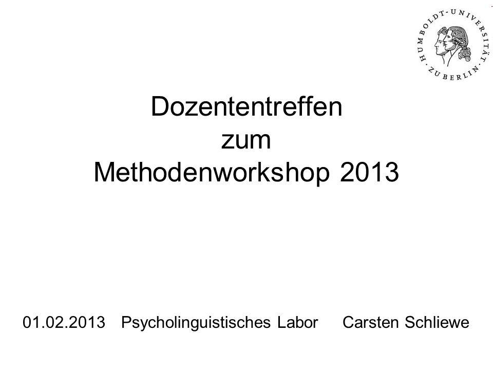 Dozententreffen zum Methodenworkshop 2013 01.02.2013Psycholinguistisches Labor Carsten Schliewe