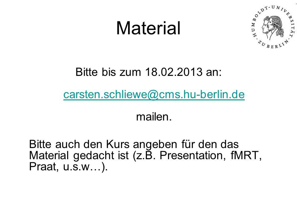Material Bitte bis zum 18.02.2013 an: carsten.schliewe@cms.hu-berlin.de mailen. carsten.schliewe@cms.hu-berlin.de Bitte auch den Kurs angeben für den