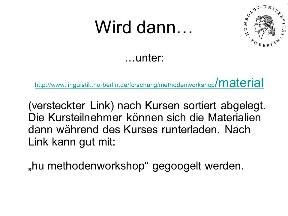 Wird dann… …unter: http://www.linguistik.hu-berlin.de/forschung/methodenworkshop /material http://www.linguistik.hu-berlin.de/forschung/methodenworksh