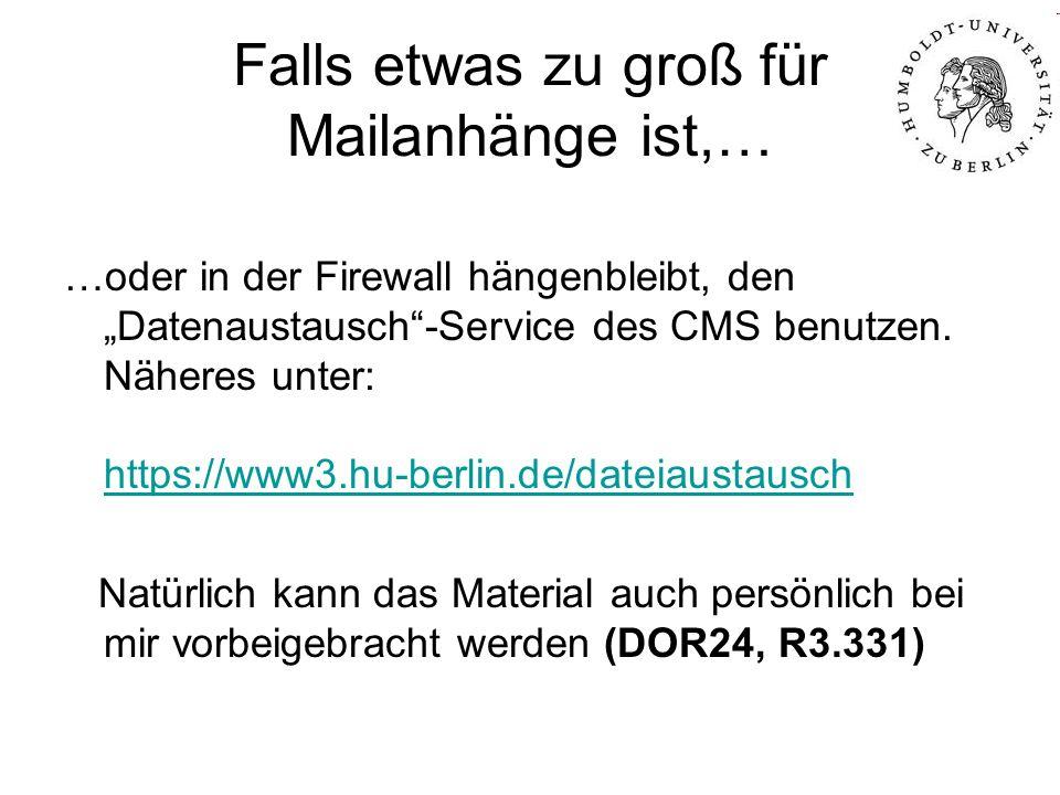 Falls etwas zu groß für Mailanhänge ist,… …oder in der Firewall hängenbleibt, den Datenaustausch-Service des CMS benutzen.