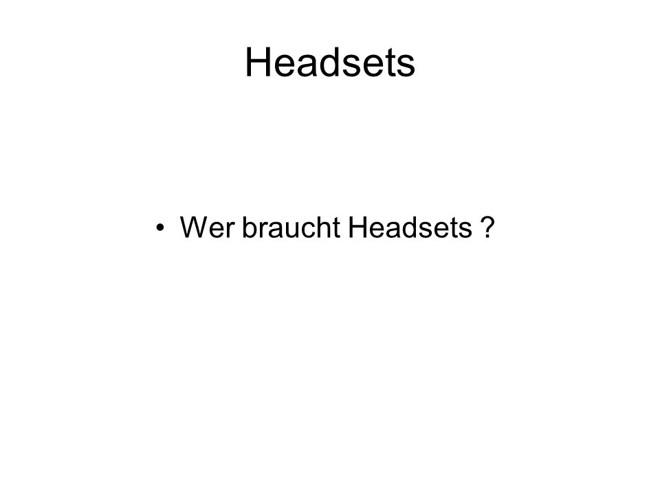 Headsets Wer braucht Headsets