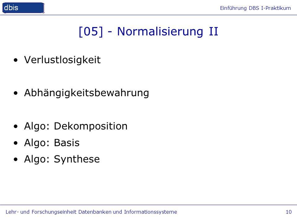 Einführung DBS I-Praktikum Lehr- und Forschungseinheit Datenbanken und Informationssysteme10 [05] - Normalisierung II Verlustlosigkeit Abhängigkeitsbe