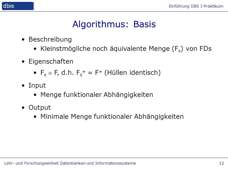 Einführung DBS I-Praktikum Lehr- und Forschungseinheit Datenbanken und Informationssysteme12 Algorithmus: Basis Beschreibung Kleinstmögliche noch äqui
