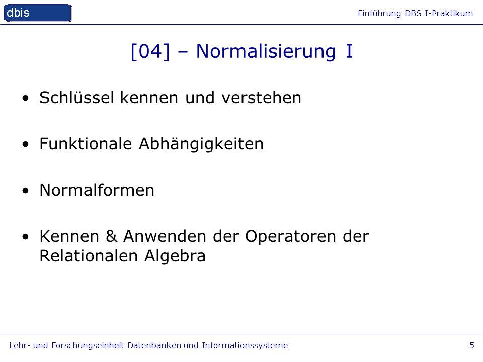 Einführung DBS I-Praktikum Lehr- und Forschungseinheit Datenbanken und Informationssysteme5 [04] – Normalisierung I Schlüssel kennen und verstehen Fun