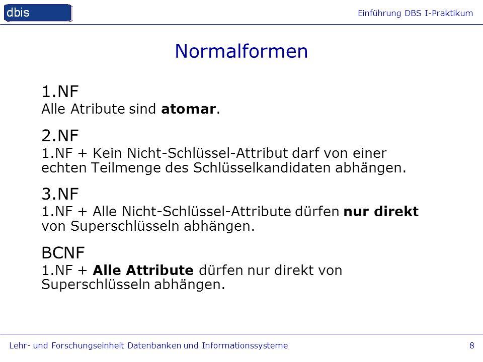 Einführung DBS I-Praktikum Lehr- und Forschungseinheit Datenbanken und Informationssysteme8 Normalformen 1.NF Alle Atribute sind atomar. 2.NF 1.NF + K