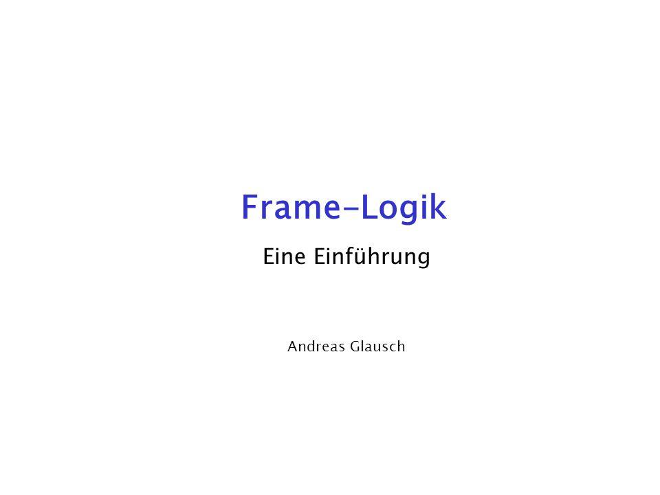Frame-Logik 2 Gliederung 1.Einführung 2.Objekte und Terme 3.Beziehungen zwischen Objekten 4.Methoden, Signaturen 5.F-Formeln 6.Weitere Aspekte Gliederung
