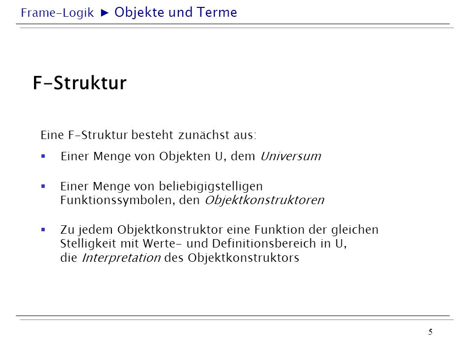Frame-Logik 6 ID-Terme Aus den Objektkonstruktoren werden ID-Terme gebildet.