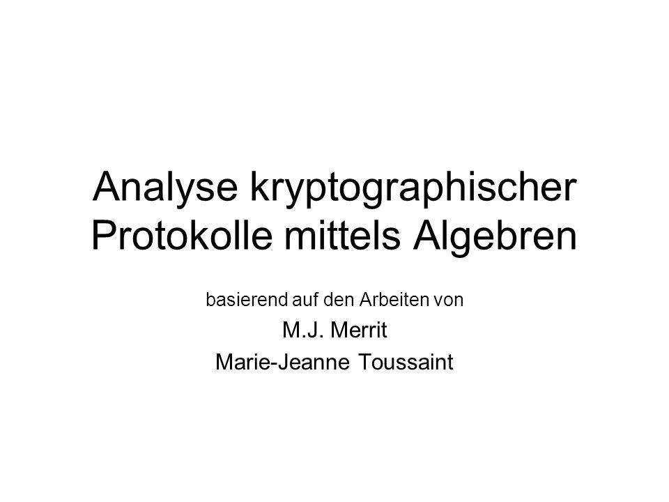 Analyse kryptographischer Protokolle mittels Algebren basierend auf den Arbeiten von M.J.