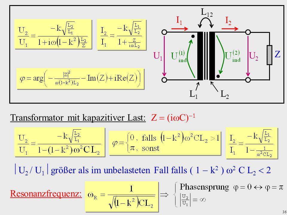 36 Transformator mit kapazitiver Last: Z (i C) U 2 U 1 größer als im unbelasteten Fall falls k 2 2 C L 2 Resonanzfrequenz: U1U1 U2U2 I1I1 I2I2 Z L1L1