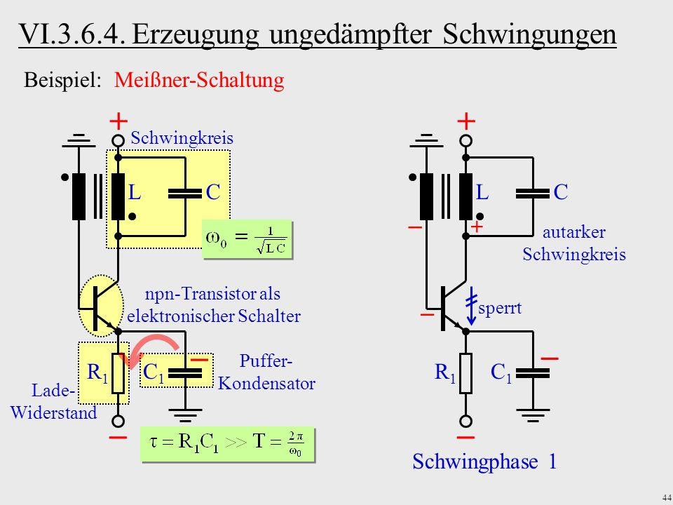 44 Lade- Widerstand Puffer- Kondensator npn-Transistor als elektronischer Schalter Schwingkreis VI.3.6.4. Erzeugung ungedämpfter Schwingungen Beispiel