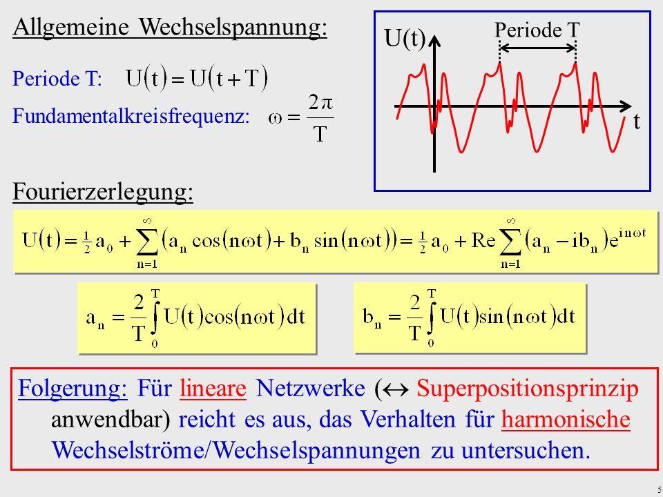 5 Folgerung: Für lineare Netzwerke ( Superpositionsprinzip anwendbar) reicht es aus, das Verhalten für harmonische Wechselströme/Wechselspannungen zu