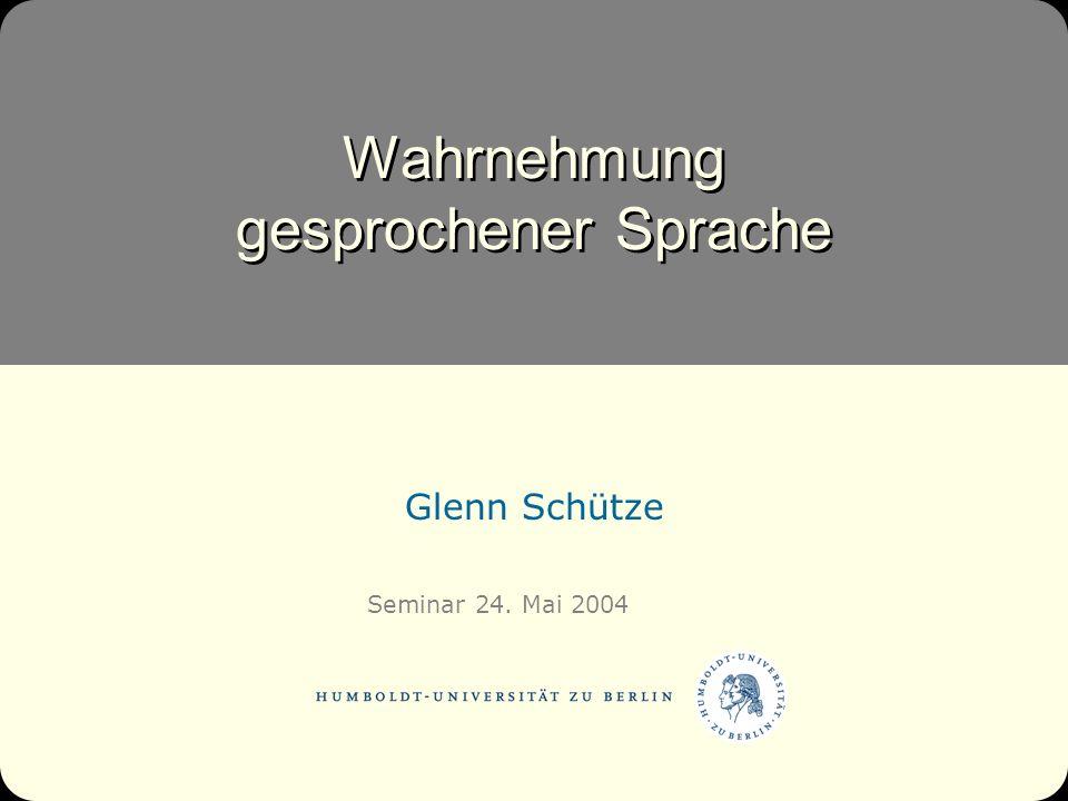Seminar 24. Mai 2004 Wahrnehmung gesprochener Sprache Glenn Schütze