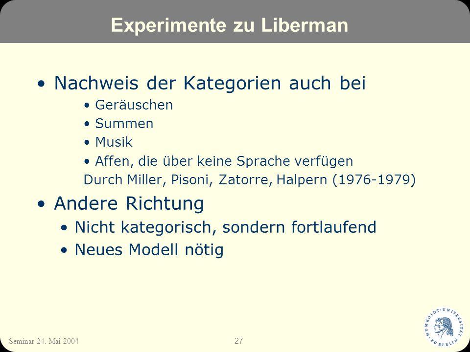 27 Seminar 24. Mai 2004 Experimente zu Liberman Nachweis der Kategorien auch bei Geräuschen Summen Musik Affen, die über keine Sprache verfügen Durch