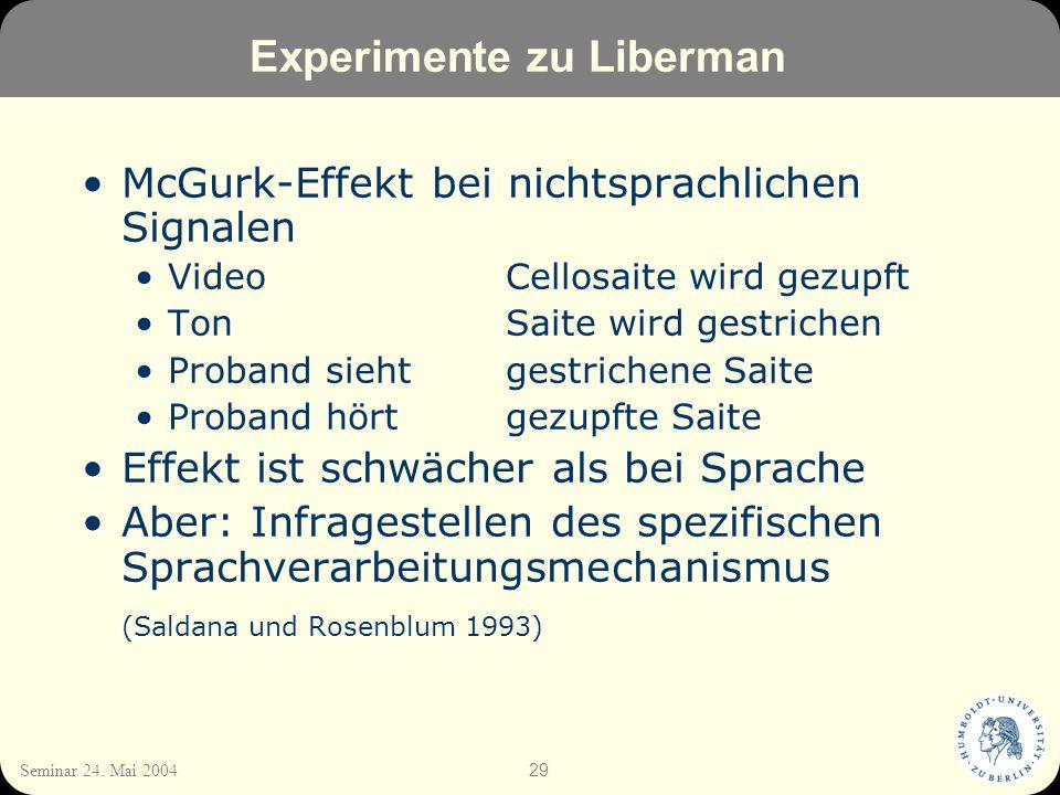 29 Seminar 24. Mai 2004 Experimente zu Liberman McGurk-Effekt bei nichtsprachlichen Signalen VideoCellosaite wird gezupft TonSaite wird gestrichen Pro