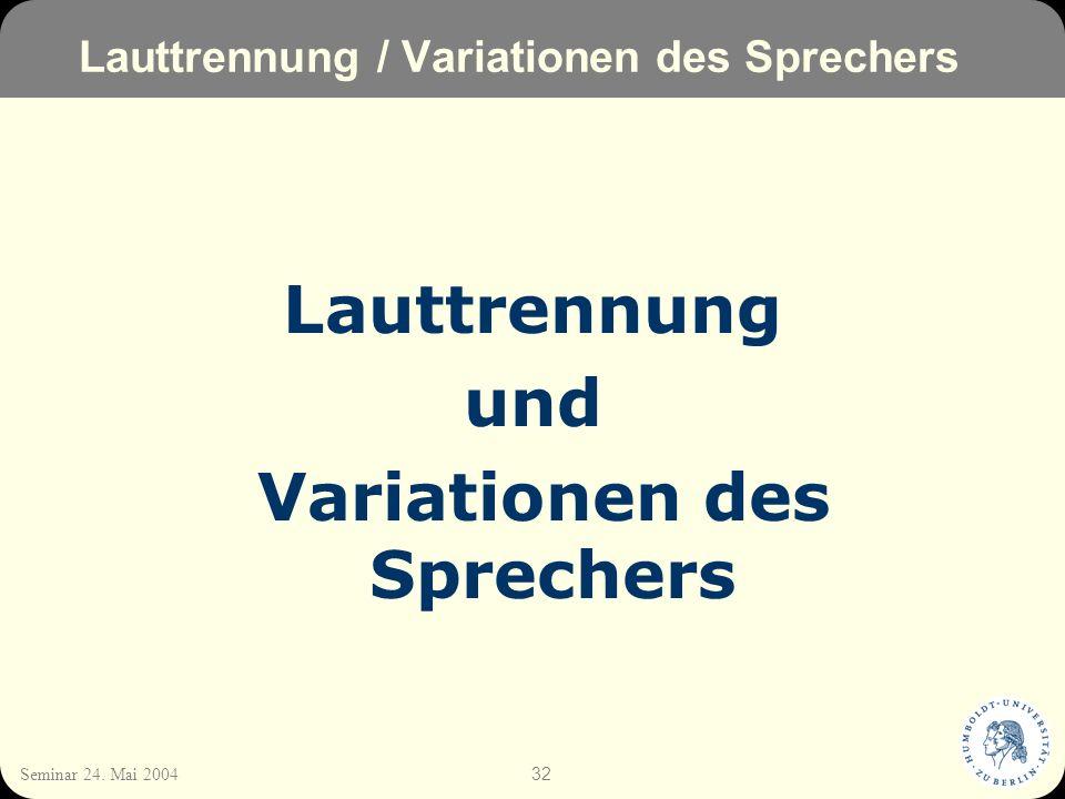 32 Seminar 24. Mai 2004 Lauttrennung / Variationen des Sprechers Lauttrennung und Variationen des Sprechers