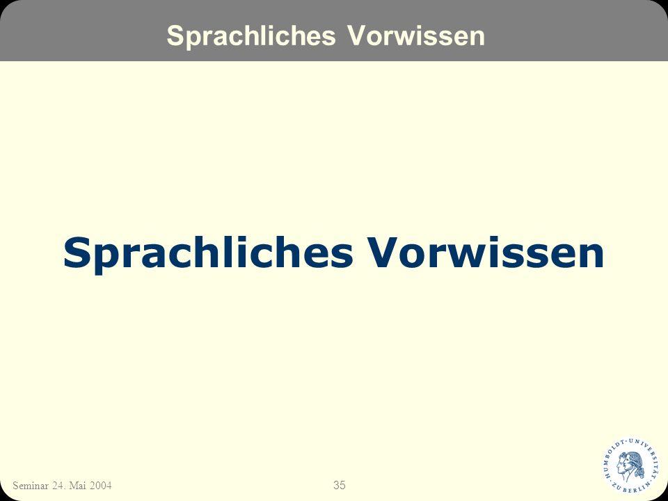 35 Seminar 24. Mai 2004 Sprachliches Vorwissen