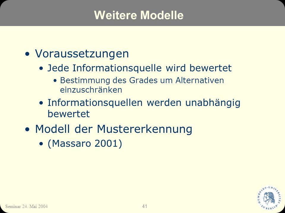 41 Seminar 24. Mai 2004 Weitere Modelle Voraussetzungen Jede Informationsquelle wird bewertet Bestimmung des Grades um Alternativen einzuschränken Inf