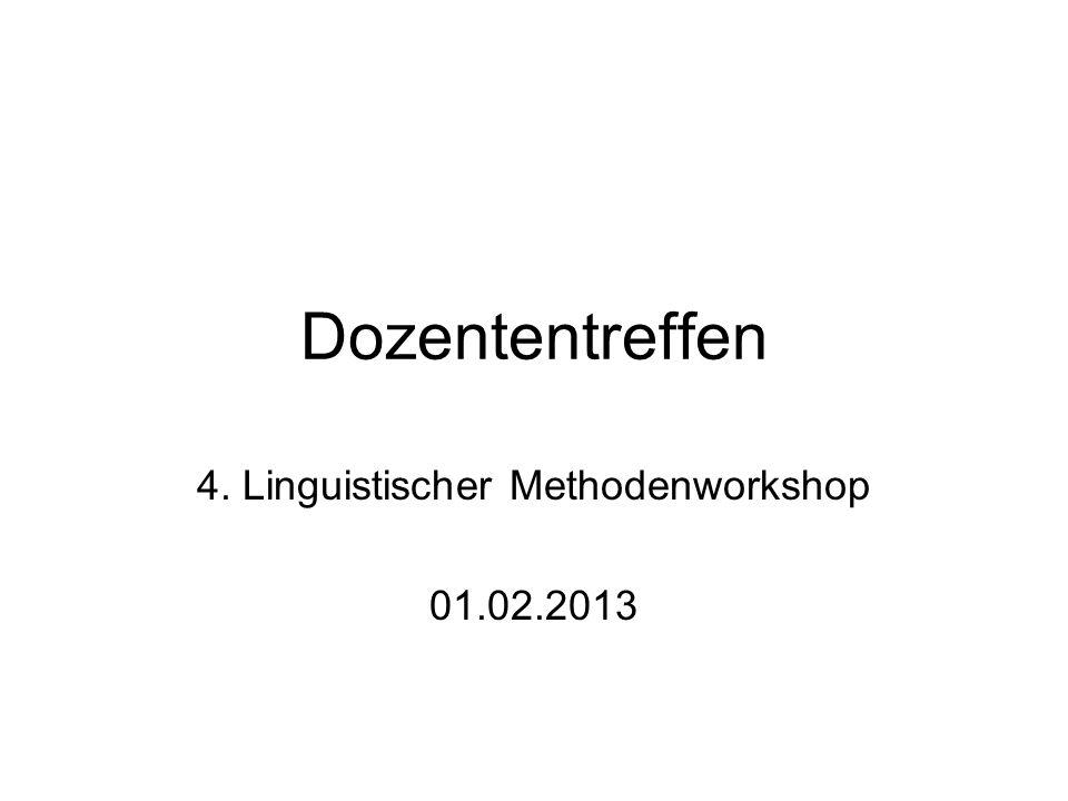Dozententreffen 4. Linguistischer Methodenworkshop 01.02.2013