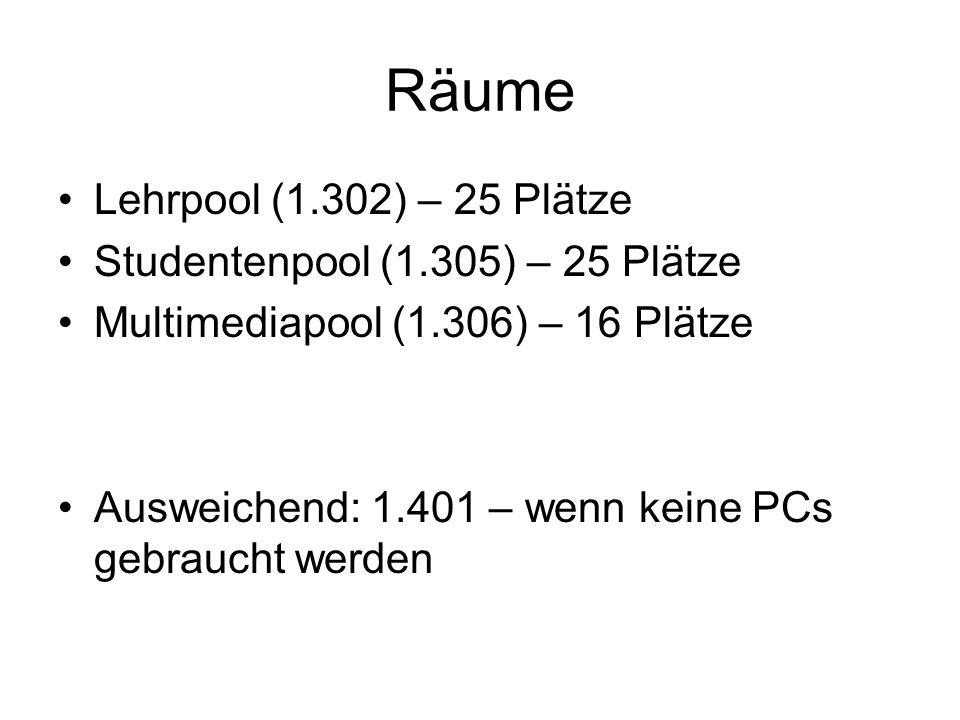 Räume Lehrpool (1.302) – 25 Plätze Studentenpool (1.305) – 25 Plätze Multimediapool (1.306) – 16 Plätze Ausweichend: 1.401 – wenn keine PCs gebraucht