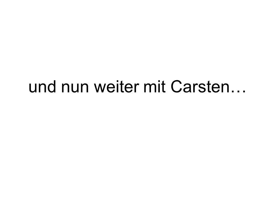 und nun weiter mit Carsten…