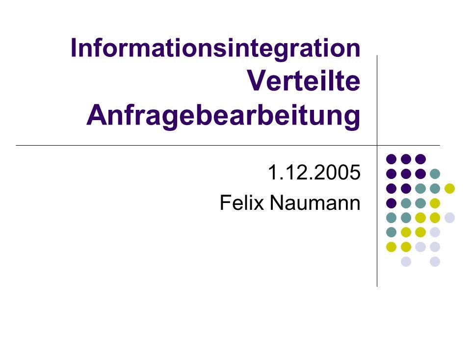 Informationsintegration Verteilte Anfragebearbeitung 1.12.2005 Felix Naumann