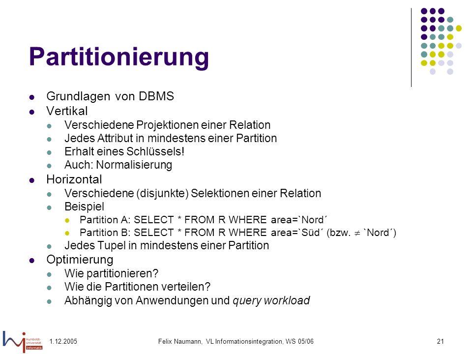 1.12.2005Felix Naumann, VL Informationsintegration, WS 05/0621 Partitionierung Grundlagen von DBMS Vertikal Verschiedene Projektionen einer Relation J