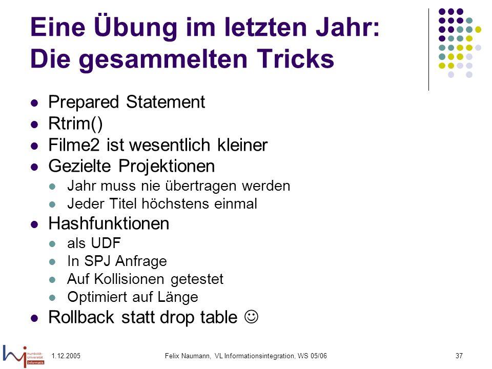 1.12.2005Felix Naumann, VL Informationsintegration, WS 05/0637 Eine Übung im letzten Jahr: Die gesammelten Tricks Prepared Statement Rtrim() Filme2 is