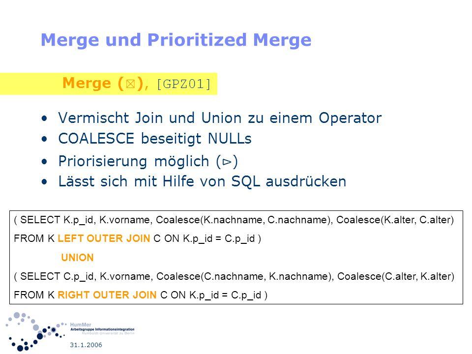 31.1.2006 Merge und Prioritized Merge Vermischt Join und Union zu einem Operator COALESCE beseitigt NULLs Priorisierung möglich ( ) Lässt sich mit Hil