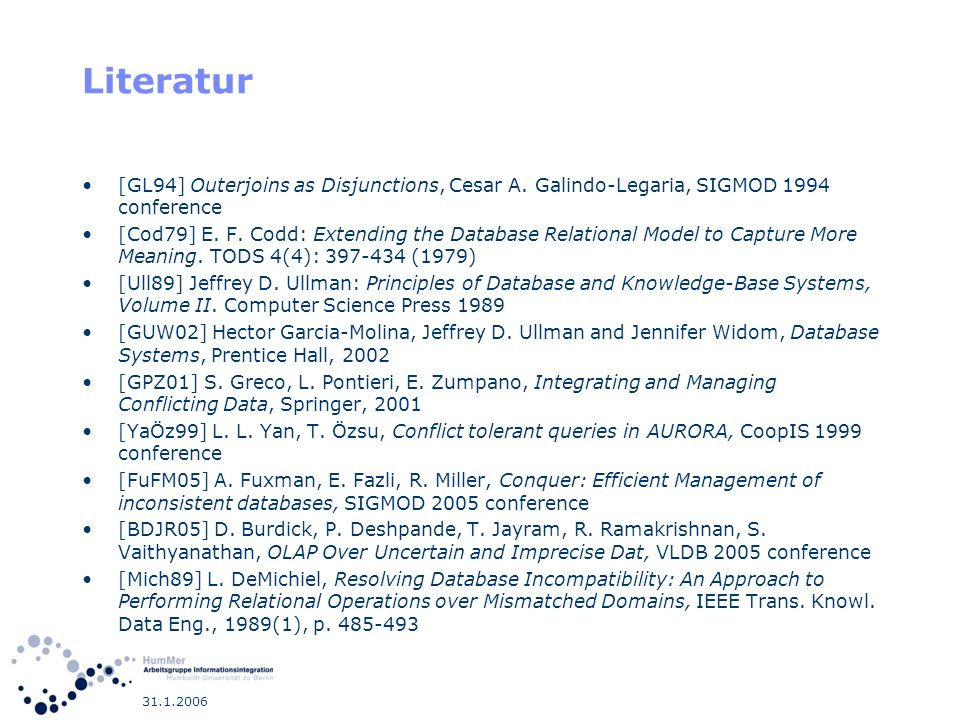 31.1.2006 Literatur [GL94] Outerjoins as Disjunctions, Cesar A. Galindo-Legaria, SIGMOD 1994 conference [Cod79] E. F. Codd: Extending the Database Rel