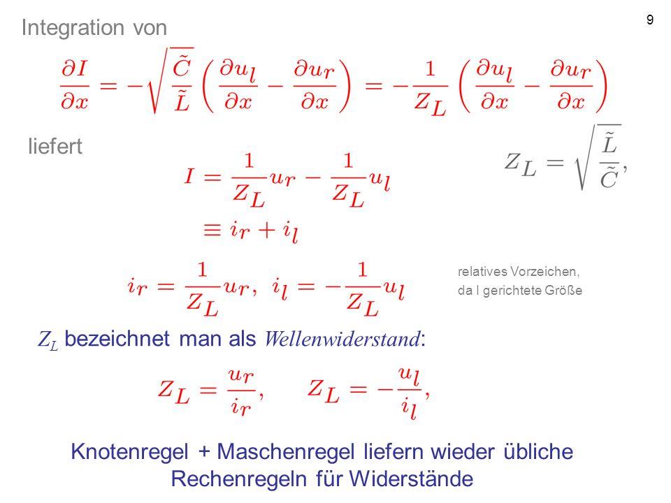 9 Integration von liefert relatives Vorzeichen, da I gerichtete Größe Z L bezeichnet man als Wellenwiderstand : Knotenregel + Maschenregel liefern wie