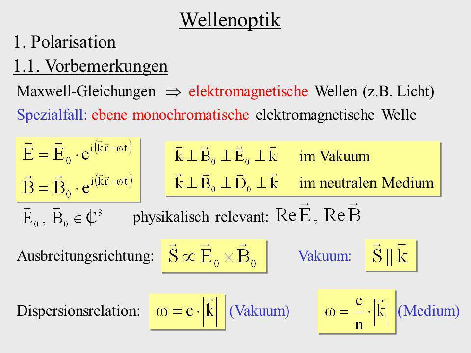 Wellenoptik Maxwell-Gleichungen elektromagnetische Wellen (z.B. Licht) Spezialfall: ebene monochromatische elektromagnetische Welle Dispersionsrelatio