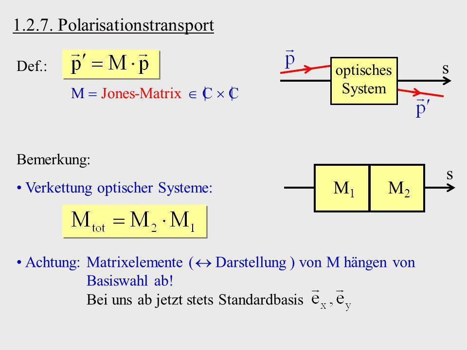 Def.: M Jones-Matrix C C     optisches System s Achtung:Matrixelemente ( Darstellung ) von M hängen von Basiswahl ab! Bei uns ab jetzt stets Standardb