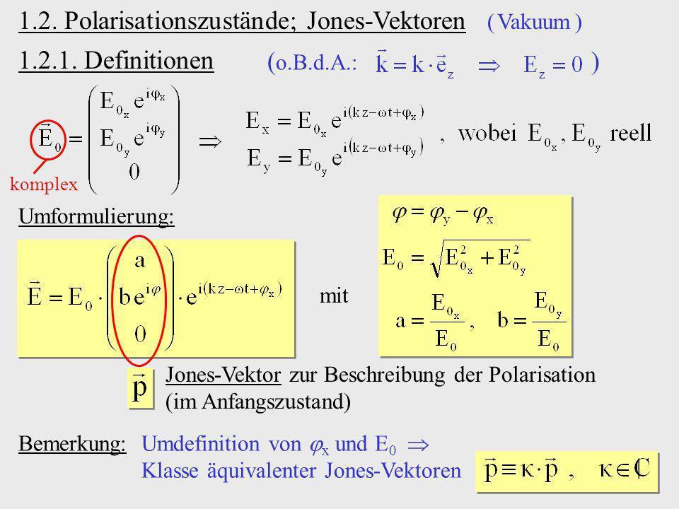 Umformulierung: mit 1.2. Polarisationszustände; Jones-Vektoren ( Vakuum ) ( o.B.d.A.: ) komplex Jones-Vektor zur Beschreibung der Polarisation (im Anf