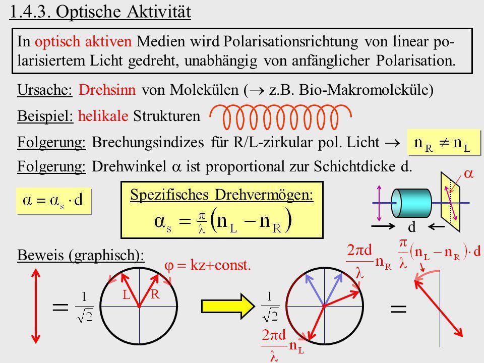 1.4.3. Optische Aktivität In optisch aktiven Medien wird Polarisationsrichtung von linear po- larisiertem Licht gedreht, unabhängig von anfänglicher P