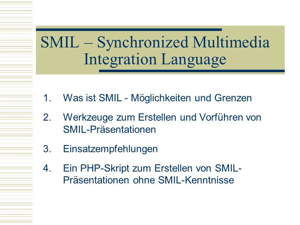 SMIL – Synchronized Multimedia Integration Language 1.Was ist SMIL - Möglichkeiten und Grenzen 2.Werkzeuge zum Erstellen und Vorführen von SMIL-Präsen