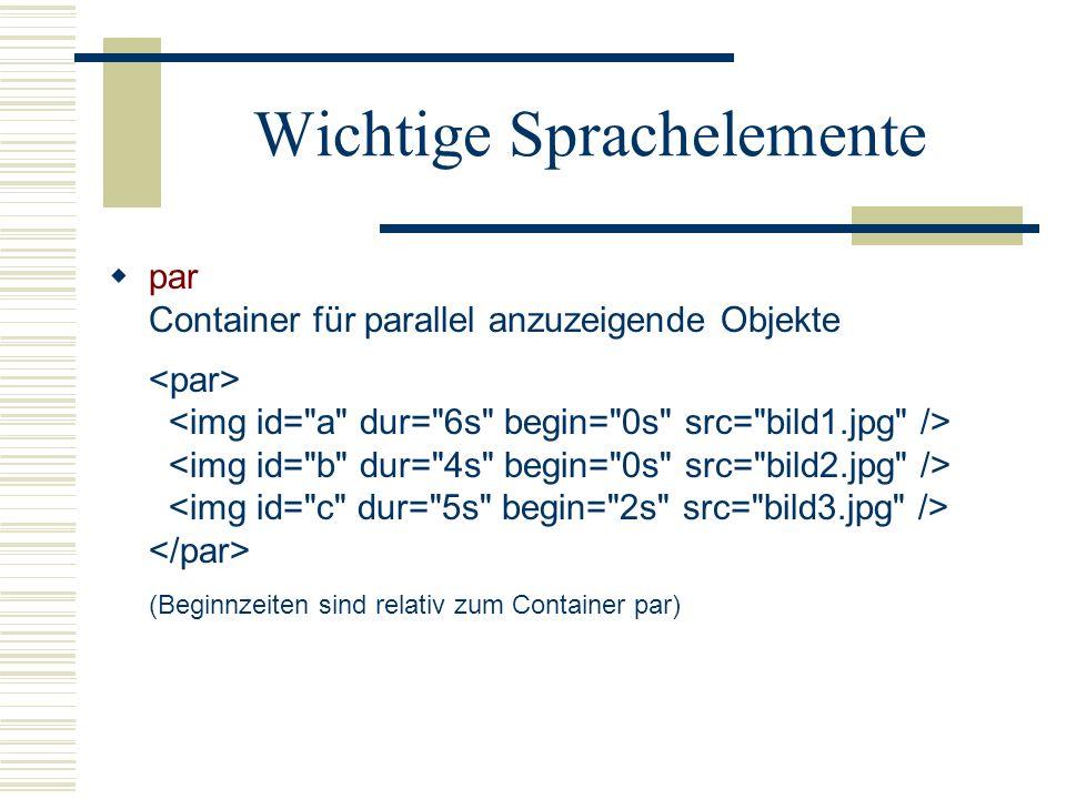 Wichtige Sprachelemente par Container für parallel anzuzeigende Objekte (Beginnzeiten sind relativ zum Container par)