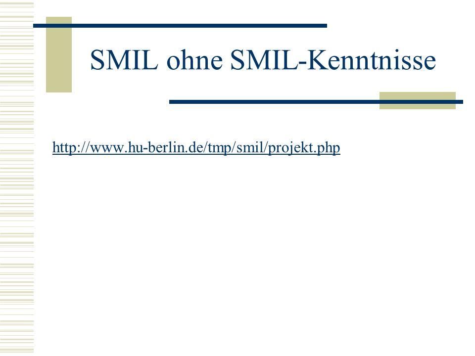 SMIL ohne SMIL-Kenntnisse http://www.hu-berlin.de/tmp/smil/projekt.php