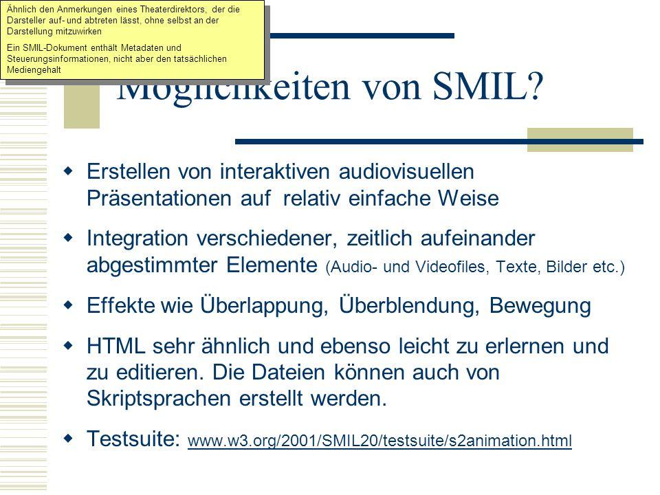 Möglichkeiten von SMIL? Erstellen von interaktiven audiovisuellen Präsentationen auf relativ einfache Weise Integration verschiedener, zeitlich aufein