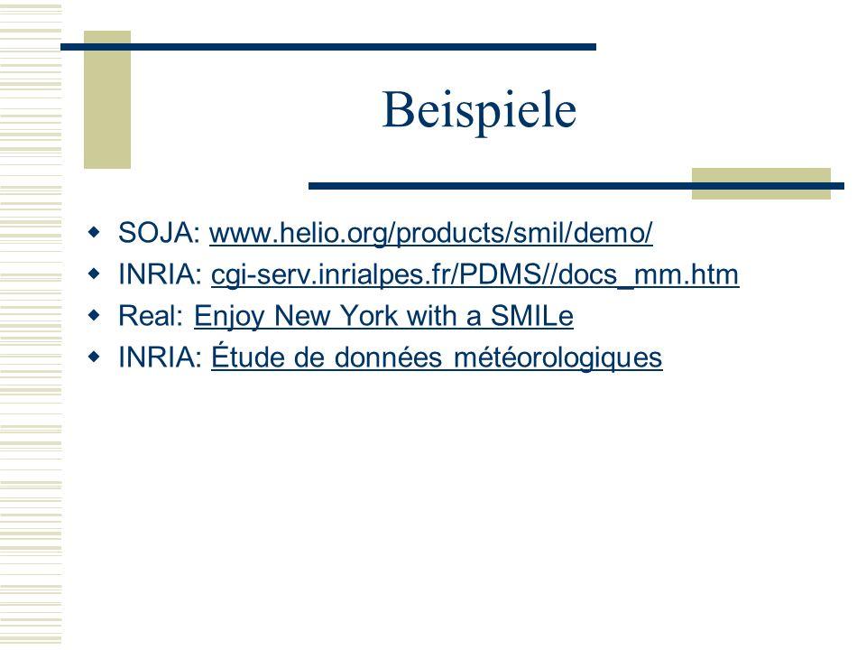 Beispiele SOJA: www.helio.org/products/smil/demo/www.helio.org/products/smil/demo/ INRIA: cgi-serv.inrialpes.fr/PDMS//docs_mm.htmcgi-serv.inrialpes.fr