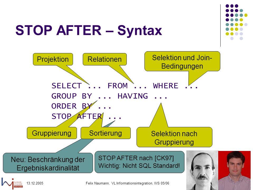 13.12.2005Felix Naumann, VL Informationsintegration, WS 05/0610 Neu: Beschränkung der Ergebniskardinalität Gruppierung Sortierung STOP AFTER – Syntax