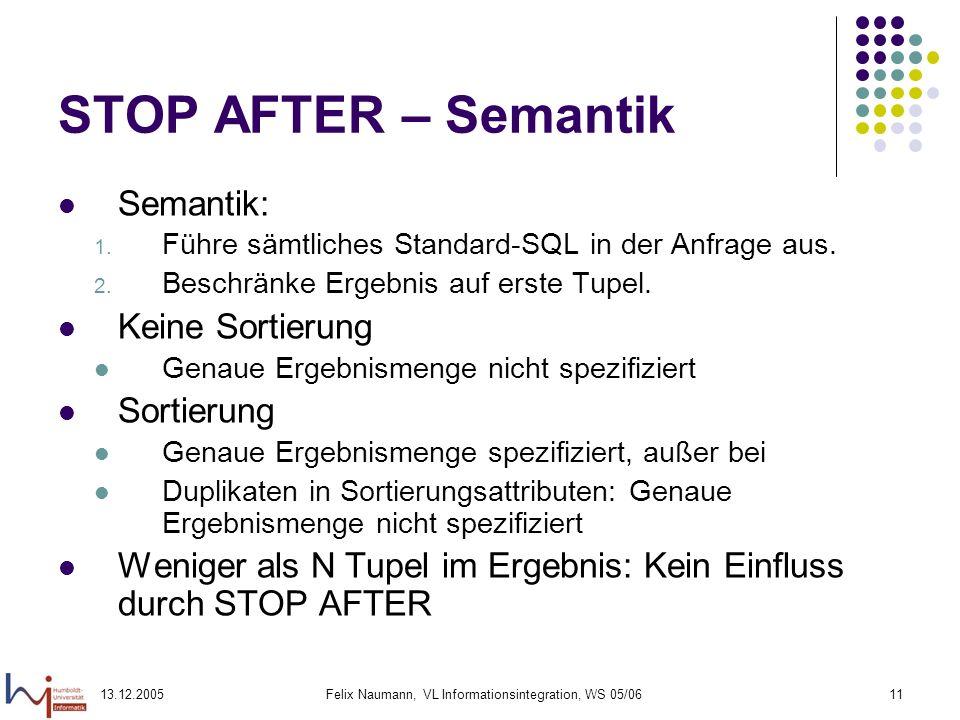 13.12.2005Felix Naumann, VL Informationsintegration, WS 05/0611 STOP AFTER – Semantik Semantik: 1. Führe sämtliches Standard-SQL in der Anfrage aus. 2